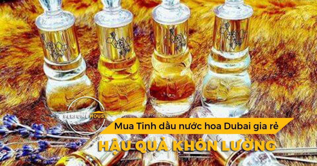 mua-tinh-dau-nuoc-hoa-dubai-gia-re-hau-qua-khon-luong