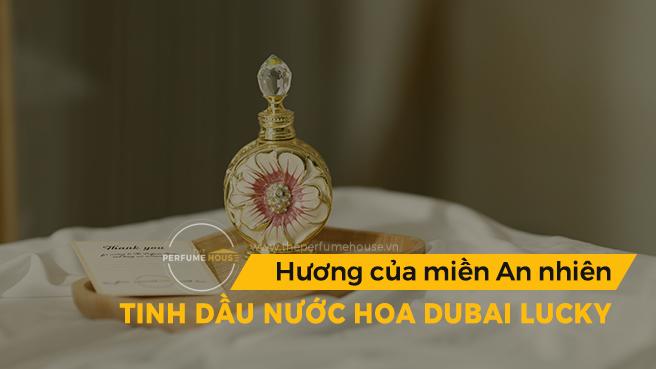 Tinh dầu nước hoa Dubai Lucky: Hương của miền an nhiên